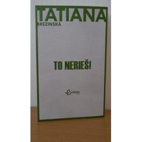 Kniha:  To nerieš ! - Tatiana Brezinská